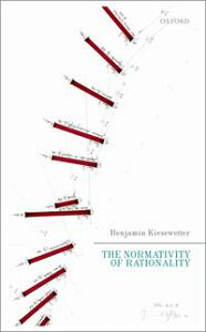 The Normativity of Rationality【電子書籍】[ Benjamin Kiesewetter ]