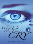 When Is It My Time to Cry【電子書籍】[ Dr. Jo Anne M. Craig ]