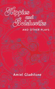 Hippies and Bolsheviksand Other Plays【電子書籍】[ Amiel Gladstone ]