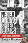 Never Ending Speed BumpsMy God Is More Than Enough【電子書籍】[ Bailey Bruner ]