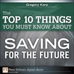 The Top 10 Things You Must Know About Saving for the Future【電子書籍】[ Gregory Karp ]