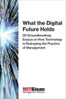 What the Digital Future Holds20 Groundbreaking Essays on How Technology Is Reshaping the Practice of Management【電子書籍】[ MIT Sloan Management Review ]