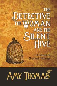 The Detective, The Woman and The Silent Hive: A Novel of Sherlock Holmes【電子書籍】[ Amy Thomas ]