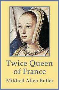 Twice Queen of France: Anne of Brittany【電子書籍】[ Mildred Allen Butler ]