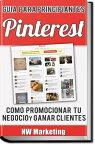 Pinterest: C?mo promocionar tu Negocio y Ganar Clientes【電子書籍】[ NW Marketing ]
