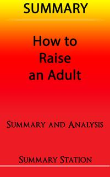 How to Raise an Adult | Summary【電子書籍】[ Summary Station ]