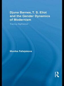 Djuna Barnes, T. S. Eliot and the Gender Dynamics of ModernismTracing Nightwood【電子書籍】[ Monika Faltejskova ]