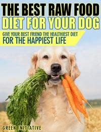 Raw Dog Food Diet Guide: A Healthier & Happier Life for Your Best Friend【電子書籍】[ Green Initiatives ]