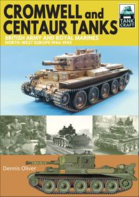 Cromwell and Centaur TanksBritish Army and Royal Marines, North-west Europe, 1944?1945【電子書籍】[ Dennis Oliver ]