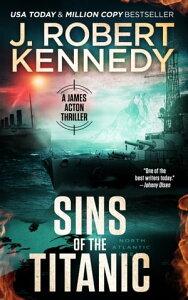 Sins of the TitanicA James Acton Thriller, Book #13【電子書籍】[ J. Robert Kennedy ]