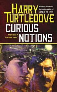 Curious NotionsA Novel of Crosstime Traffic【電子書籍】[ Harry Turtledove ]
