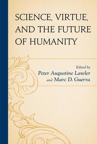 Science, Virtue, and the Future of Humanity【電子書籍】[ Ronald Bailey ]