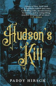 Hudson's KillThe Alienist meet Gangs of New York in this thrilling historical crime drama【電子書籍】[ Paddy Hirsch ]