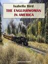 The Englishwoman in America【電子書籍】[ Isabella Bird ]