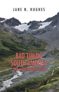 BAD TIMING SOUTH AMERICA (MIS)ADVENTURES 2020【電子書籍】[ Jane N. Hughes ]