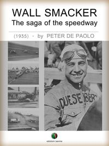 Wall Smacker - The saga of the speedway【電子書籍】[ Peter De Paolo ]