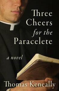 Three Cheers for the ParacleteA Novel【電子書籍】[ Thomas Keneally ]