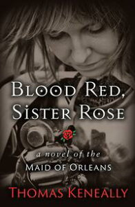 Blood Red, Sister RoseA Novel of the Maid of Orleans【電子書籍】[ Thomas Keneally ]