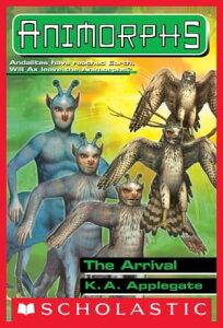 The Arrival (Animorphs #38)【電子書籍】[ K. A. Applegate ]