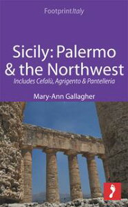 Sicily: Palermo & the Northwest Footprint Focus Guide: Includes Cefal?, Agrigento & Pantelleria【電子書籍】[ Mary-Ann Gallagher ]