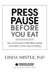 Press Pause Before You EatSay Good-bye to Mindless Eating and Hello to the Joys of Eating【電子書籍】[ Dr. Linda Mintle ]