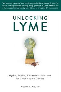 Unlocking Lyme: Myths, Truths, & Practical Solutions for Chronic Lyme Disease【電子書籍】[ William Rawls ]