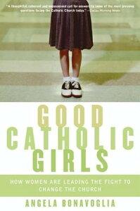 Good Catholic GirlsHow Women Are Leading the Fight to Change the Church【電子書籍】[ Angela Bonavoglia ]