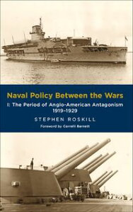 Naval Policy Between Wars: The Period of Anglo-American Antagonism, 1919?1929【電子書籍】[ Stephen Roskill ]