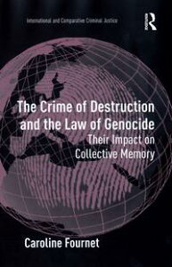 The Crime of Destruction and the Law of GenocideTheir Impact on Collective Memory【電子書籍】[ Caroline Fournet ]