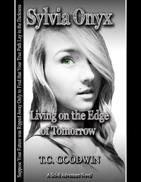 Sylvia Onyx: Living on the Edge of Tomorrow【電子書籍】[ T.C. Goodwin ]
