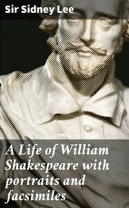 A Life of William Shakespeare with portraits and facsimiles【電子書籍】[ Sir Sidney Lee ]