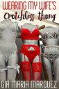 楽天Kobo電子書籍ストアで買える「Wearing My Wife's Crotchless Thong【電子書籍】[ Gia Maria Marquez ]」の画像です。価格は99円になります。