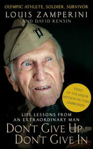 Don't Give Up, Don't Give InLife Lessons from an Extraordinary Man【電子書籍】[ Louis Zamperini ]