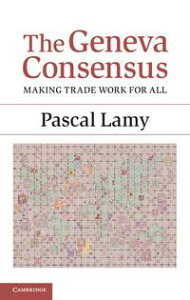 The Geneva ConsensusMaking Trade Work for All【電子書籍】[ Pascal Lamy ]