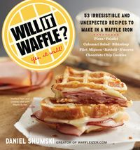 Will It Waffle?53 Irresistible and Unexpected Recipes to Make in a Waffle Iron【電子書籍】[ Daniel Shumski ]