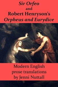 Sir Orfeo and Robert Henryson's Orpheus and Eurydice: Modern English Prose Translations【電子書籍】[ Jenni Nuttall ]