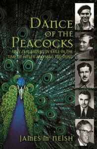 Dance of the PeacocksNew Zealanders in Exile in the Time of Hitler and Mao Tse-Tung【電子書籍】[ Sir James McNeish ]