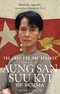 The Lady And The PeacockThe Life of Aung San Suu Kyi of Burma【電子書籍】[ Peter Popham ]