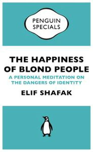 The Happiness of Blond PeopleA Personal Meditation on the Dangers of Identity【電子書籍】[ Elif Shafak ]