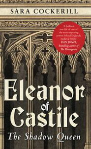 Eleanor of CastileThe Shadow Queen【電子書籍】[ Sara Cockerill ]
