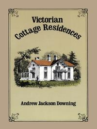 Victorian Cottage Residences【電子書籍】[ Andrew Jackson Downing ]