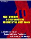 楽天Kobo電子書籍ストアで買える「10 Most Common E-Zine Publishing MistakesA Must Read for All Seasoned E-zine Publishers and 10 Most Common E-zine Those in the Making【電子書籍】[ Thrivelearning Institute Library ]」の画像です。価格は119円になります。