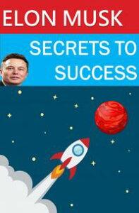 Elon Musk - Secrets to Success【電子書籍】[ Robert Pemberton ]