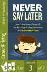 Naver Say Later: Finally! How To Stop Putting Things Off, Get Rid Of Time-Sucking Distractions And Get More Stuff Done! Follow Along With An Example And Plan Your Own Route To Success As You Go. This Is Your Chance To Break The Cycle!【電子書籍】