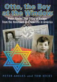 Otto, the Boy at the WindowPeter Abeles True Story of Escape from the Holocaust and New Life in America【電子書籍】[ Peter Abeles; Tom Hicks ]