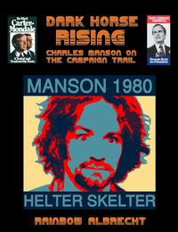 Dark Horse Rising: Charles Manson on the Campaign trail【電子書籍】[ Rainbow Albrecht ]