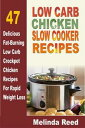 Low Carb Chicken Slow Cooker Recipes: 47 Delicious Fat-Burning Low Carb Crockpot Chicken Recipes For Rapid Weight Loss【電子書籍】[ Melinda Reed ]