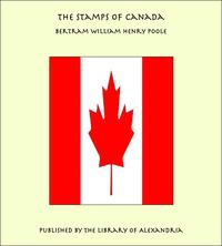The Stamps of Canada【電子書籍】[ Bertram William Henry Poole ]
