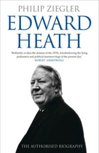Edward Heath: The Authorised Biography【電子書籍】[ Philip Ziegler ]