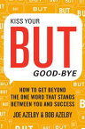 Kiss Your BUT Good-ByeHow to Get Beyond the One Word That Stands Between You and Success【電子書籍】[ Joseph Azelby ]
